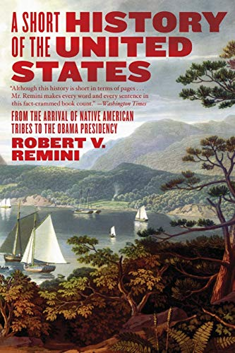 A Short History of the United States: From the Arrival of Native American Tribes to the Obama Presidency (0060831456) by Remini, Robert V.