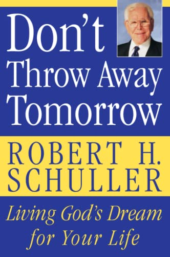 9780060832964: Don't Throw Away Tomorrow: Living God's Dream for Your Life