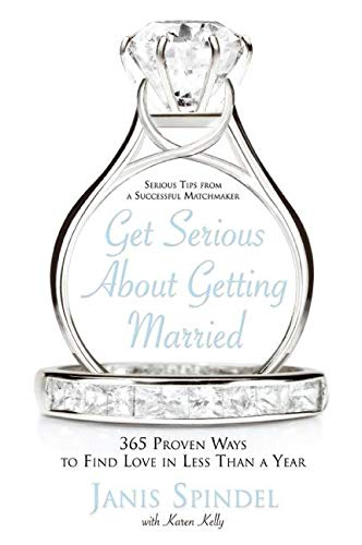 9780060834074: Get Serious About Getting Married: 365 Proven Ways to Find Love in Less Than a Year