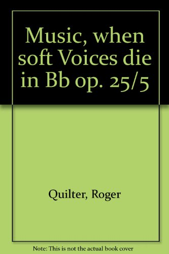 9780060834241: Music, when soft Voices die in Bb op. 25/5 - High Voice and Piano - BOOK