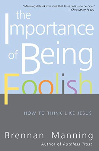 9780060834531: The Importance of Being Foolish: How to Think Like Jesus