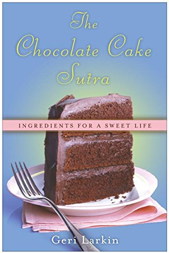 9780060836955: The Chocolate Cake Sutra: Ingredients for a Sweet Life
