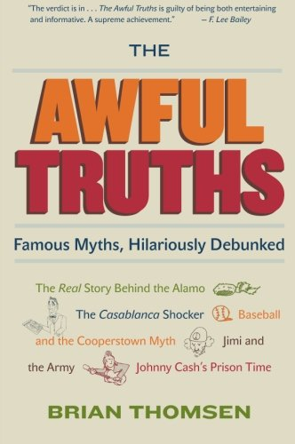 9780060836993: The Awful Truths: Famous Myths, Hilariously Debunked