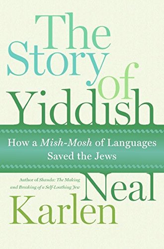 9780060837112: Story of Yiddish: How a Mish Mosh of Languages Saved the Jews