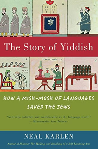 9780060837129: The Story of Yiddish: How a Mish-Mosh of Languages Saved the Jews