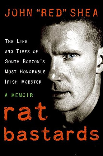 9780060837167: Rat Bastards: The Life and Times of South Boston's Most Honorable Irish Mobster