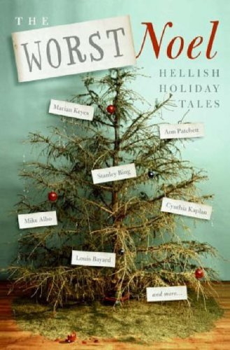 9780060838119: The Worst Noel: 20 Writers Tell Their Most Hilariously Hellish Holiday Tales