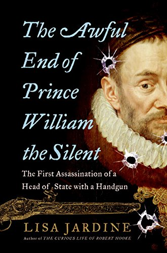 9780060838355: The Awful End of Prince William the Silent: The First Assassination of a Head of State with a Handgun (Making History)