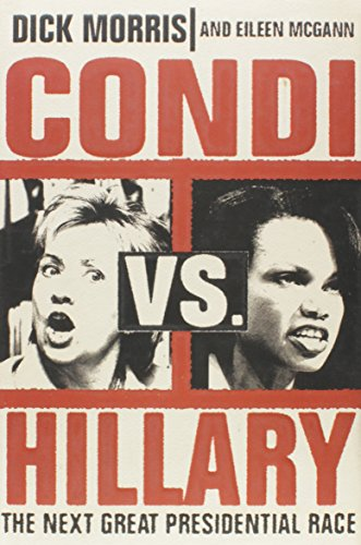 Condi vs. Hillary: The Next Great Presidential Race: Morris, Dick; McGann, Eileen
