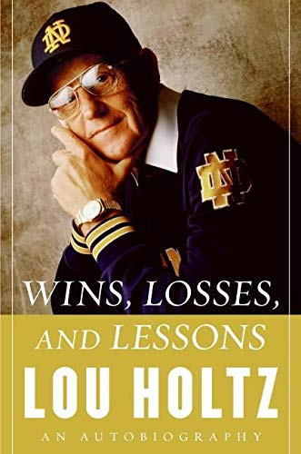 Wins, Losses, And Lessons: An Autobiography: Holtz, Lou