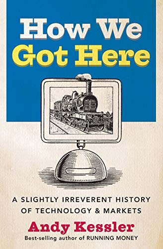 9780060840976: How We Got Here: A Slightly Irreverent History of Technology and Markets