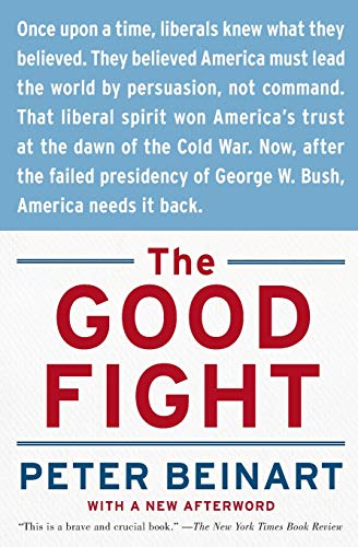 9780060841607: The Good Fight: Why Liberals---and Only Liberals---Can Win the War on Terror and Make America Great Again