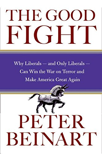 9780060841614: The Good Fight: Why Liberals---and Only Liberals---Can Win the War on Terror and Make America Great Again