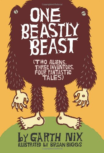 One Beastly Beast: Two Aliens, Three Inventors, Four Fantastic Tales **Signed**: Nix, Garth