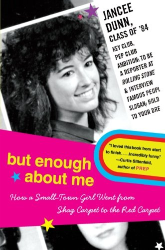 But Enough About Me: How a Small-Town Girl Went from Shag Carpet to the Red Carpet (9780060843656) by Jancee Dunn