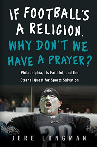 9780060843724: If Football's a Religion, Why Don't We Have a Prayer?: Philadelphia, Its Faithful, and the Eternal Quest for Sports Salvation