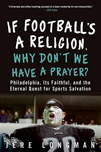 9780060843731: If Football's a Religion, Why Don't We Have a Prayer?: Philadelphia, Its Faithful, and the Eternal Quest for Sports Salvation