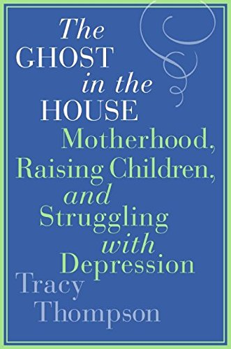 9780060843793: The Ghost in the House: Motherhood, Raising Children, and Struggling with Depression