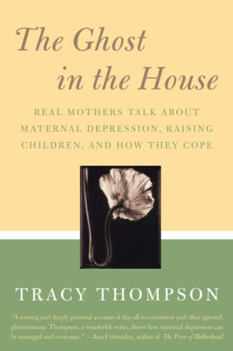 9780060843809: The Ghost in the House: Real Mothers Talk About Maternal Depression, Raising Children, and How They Cope