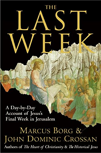9780060845391: The Last Week: A Day-by-Day Account of Jesus's Final Week in Jerusalem
