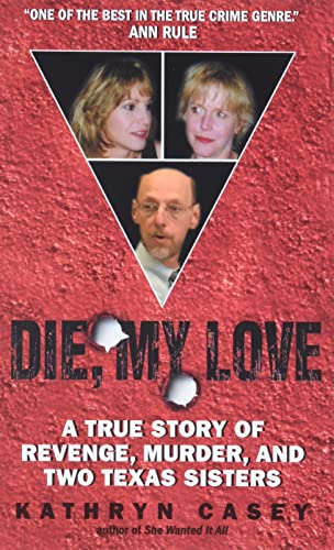9780060846206: Die, My Love: A True Story of Revenge, Murder, and Two Texas Sisters