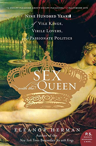 9780060846749: Sex with the Queen: 900 Years of Vile Kings, Virile Lovers, and Passionate Politics