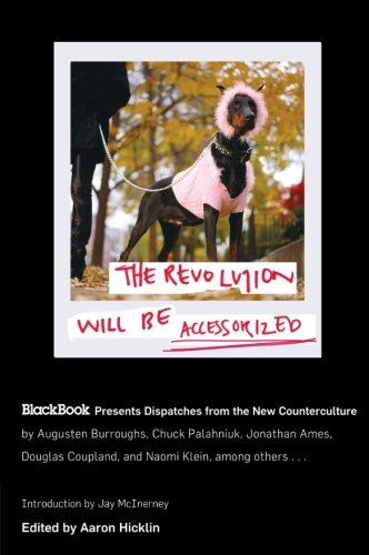 9780060847326: The Revolution Will Be Accessorized: BlackBook Presents Dispatches from the New Counterculture