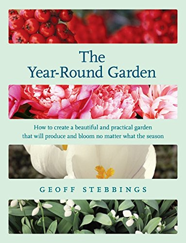 9780060849931: The Year-Round Garden: How to Create a Beautiful and Practical Garden That Will Produce and Bloom No Matter What the Season
