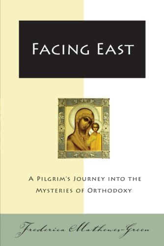 9780060850005: Facing East: A Pilgrim's Journey into the Mysteries of Orthodoxy