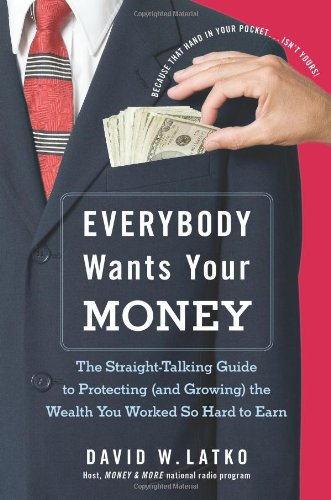 9780060851156: Everybody Wants Your Money: The Straight-Talking Guide to Protecting (and Growing) the Wealth You Worked So Hard to Earn