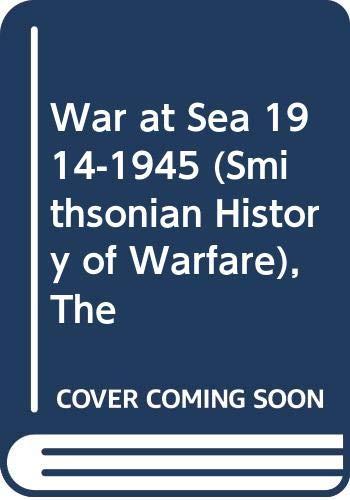 9780060851224: The War at Sea 1914-1945 (Smithsonian History of Warfare)