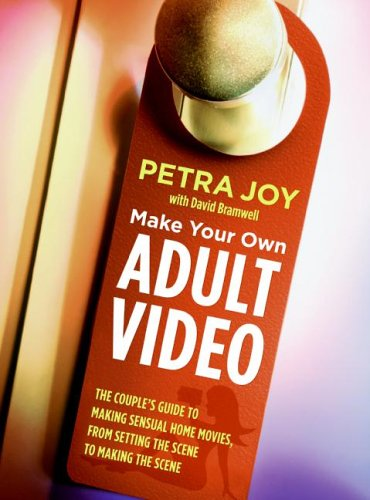 9780060851927: Make Your Own Adult Video: The Couple's Guide to Making Sensual Home Movies, From Setting the Scene to Making the Scene