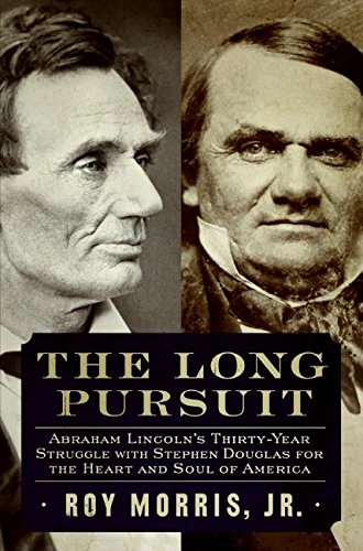 9780060852092: The Long Pursuit: Abraham Lincoln's Thirty-Year Struggle with Stephen Douglas for the Heart and Soul of America