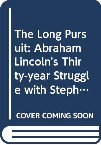 9780060852108: The Long Pursuit: Abraham Lincoln's Thirty-Year Struggle with Stephen Douglas for the Heart and Soul of America