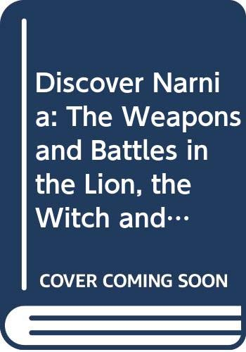 9780060852306: Discover Narnia: The Weapons and Battles in the Lion, the Witch and the Wardrobe