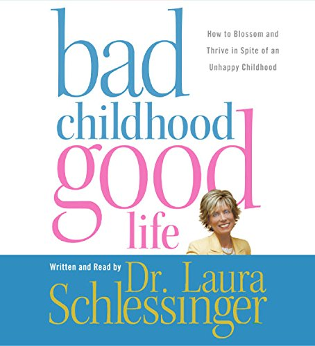 9780060852887: Bad Childhood Good Life: How to Blossom and Thrive in Spite of an Unhappy Childhood