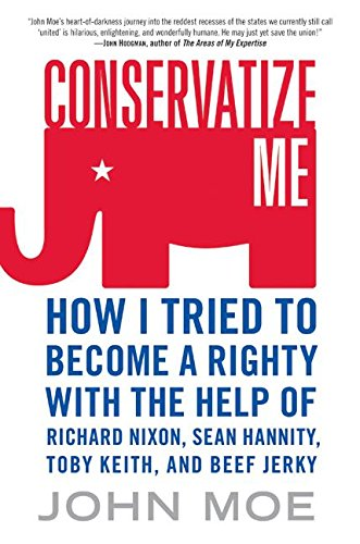 9780060854010: Conservatize Me: How I Tried to Become a Righty with the Help of Richard Nixon, Sean Hannity, Toby Keith, and Beef Jerky