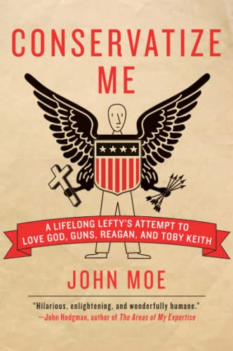 9780060854027: Conservatize Me: A Lifelong Lefty's Attempt to Love God, Guns, Reagan, and Toby Keith