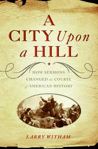 9780060854270: A City Upon a Hill: How Sermons Changed the Course of American History