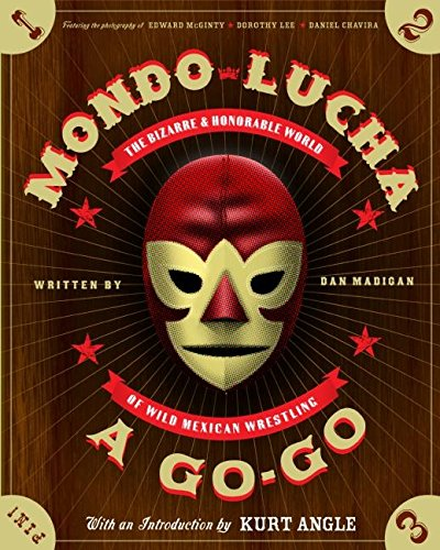 Mondo Lucha A Go-Go: The Bizarre and Honorable World of Wild Mexican Wrestling: Madigan, Dan