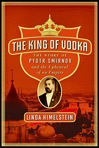 9780060855895: The King of Vodka: The Story of Pyotr Smirnov and the Upheaval of an Empire