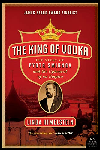 9780060855918: The King of Vodka: The Story of Pyotr Smirnov and the Upheaval of an Empire (P.S.)