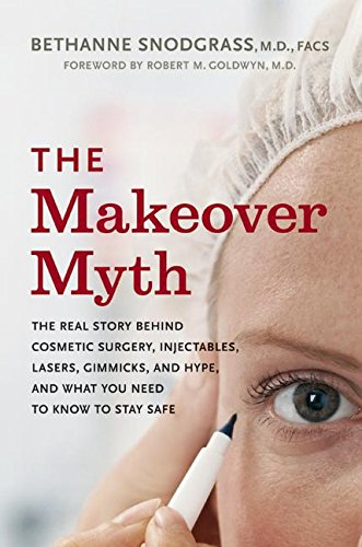 9780060857165: The Makeover Myth: The Real Story Behind Cosmetic Surgery, Injectables, Lasers, Gimmicks, and Hype, and What You Need to Know to Stay Safe