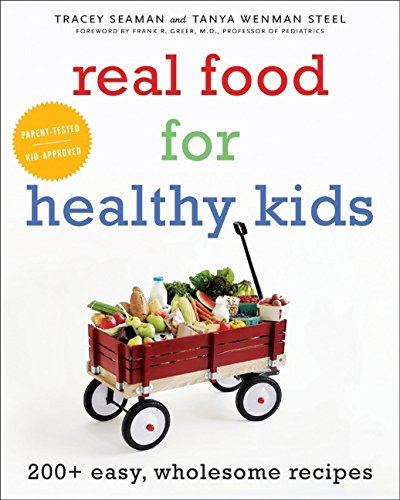 9780060857912: Real Food for Healthy Kids: 200+ Easy, Wholesome Recipes