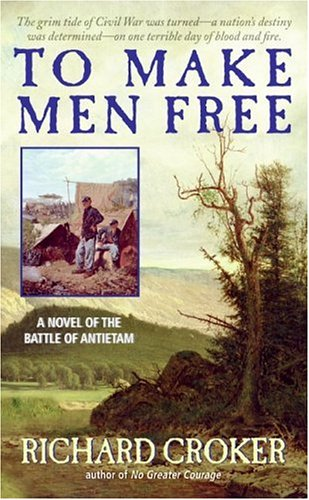 9780060858360: To Make Men Free: A Novel of the Battle of Antietam