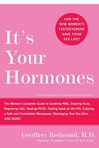 9780060859695: It's Your Hormones: The Women's Complete Guide to Soothing PMS, Clearing Acne, Regrowing Hair, Healing PCOS, Feeling Good on the Pill, Enjoying a Safe ... Recharging Your Sex Drive . . . and More!