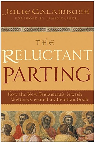 9780060872014: The Reluctant Parting: How the New Testament's Jewish Writers Created a Christian Book