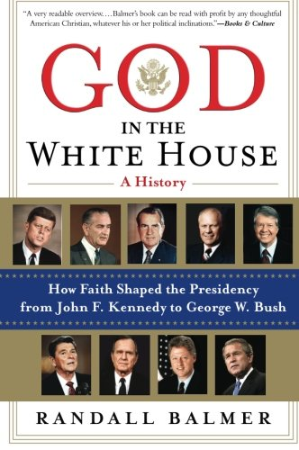 9780060872588: God in the White House: A History: How Faith Shaped the Presidency from John F. Kennedy to George W. Bush