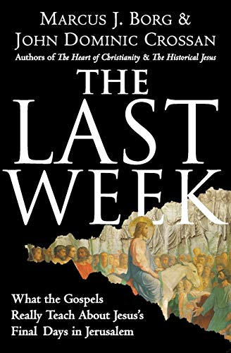 9780060872601: The Last Week: What the Gospels Really Teach About Jesus's Final Days in Jerusalem