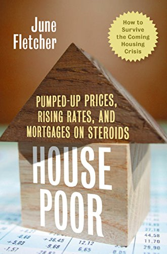 9780060873226: House Poor: Pumped Up Prices, Rising Rates, and Mortgages on Steroids: How to Survive the Coming Housing Crisis